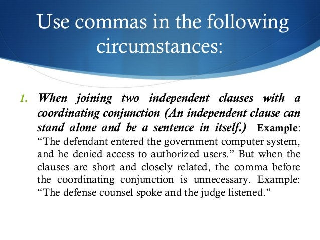 Use commas in the following  circumstances:  1. When joining two independent clauses with a  coordinating conjunction (An ...
