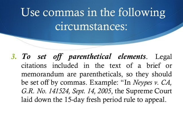 Use commas in the following  circumstances:  3. To set off parenthetical elements. Legal  citations included in the text o...