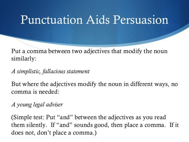 Punctuation Aids Persuasion  Put a comma between two adjectives that modify the noun  similarly:  A simplistic, fallacious...