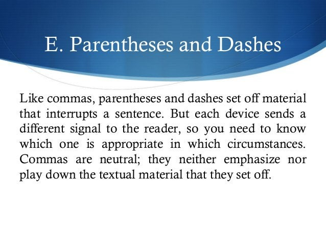 E. Parentheses and Dashes  Like commas, parentheses and dashes set off material  that interrupts a sentence. But each devi...