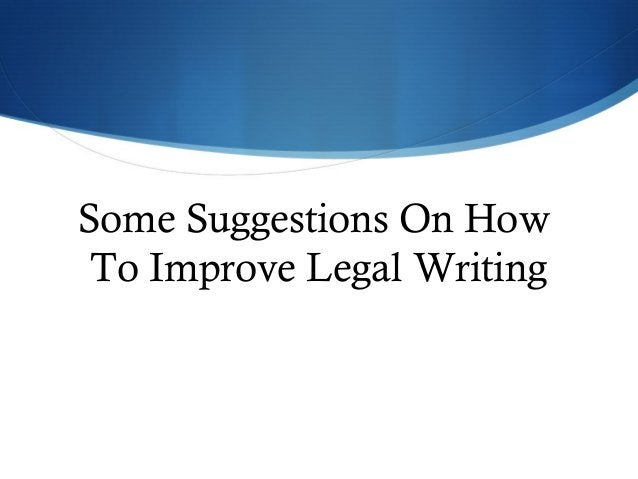 Some Suggestions On How  To Improve Legal Writing