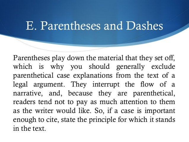 E. Parentheses and Dashes  Parentheses play down the material that they set off,  which is why you should generally exclud...