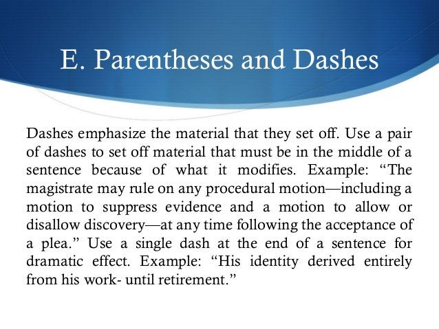E. Parentheses and Dashes  Dashes emphasize the material that they set off. Use a pair  of dashes to set off material that...