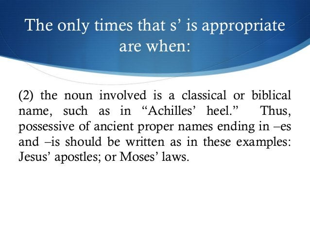 """The only times that s' is appropriate  are when:  (2) the noun involved is a classical or biblical  name, such as in """"Achi..."""