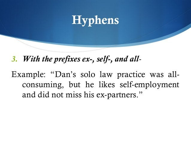 """Hyphens  3. With the prefixes ex-, self-, and all-  Example: """"Dan's solo law practice was all-consuming,  but he likes sel..."""