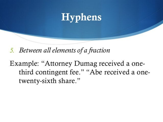 """Hyphens  5. Between all elements of a fraction  Example: """"Attorney Dumag received a one-third  contingent fee."""" """"Abe recei..."""