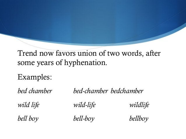 Trend now favors union of two words, after  some years of hyphenation.  Examples:  bed chamber bed-chamber bedchamber  wil...