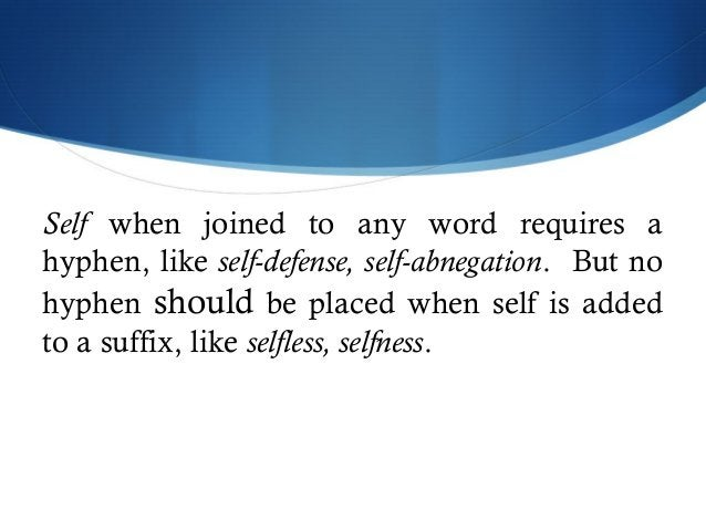 Self when joined to any word requires a  hyphen, like self-defense, self-abnegation. But no  hyphen should be placed when ...