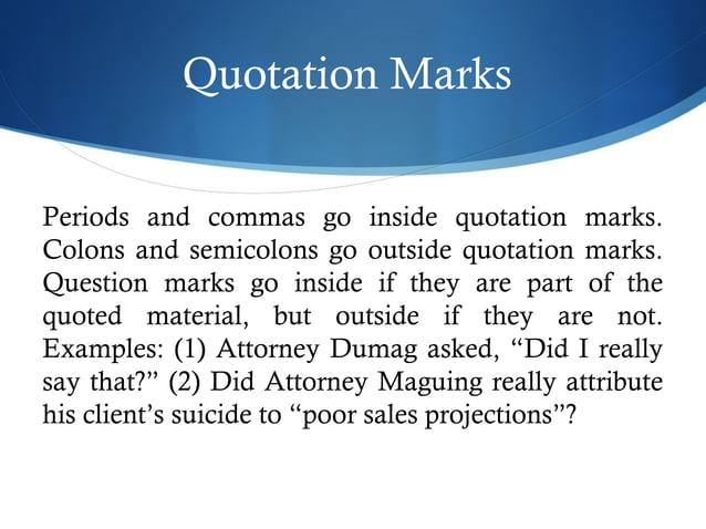 Quotation Marks  Periods and commas go inside quotation marks.  Colons and semicolons go outside quotation marks.  Questio...