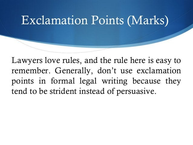 Exclamation Points (Marks)  Lawyers love rules, and the rule here is easy to  remember. Generally, don't use exclamation  ...