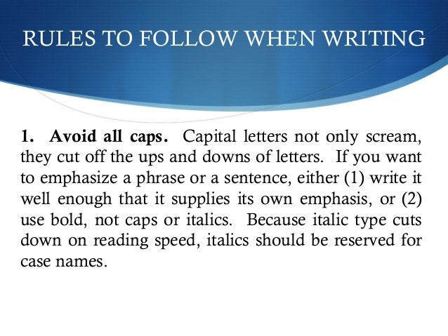 RULES TO FOLLOW WHEN WRITING  1. Avoid all caps. Capital letters not only scream,  they cut off the ups and downs of lette...