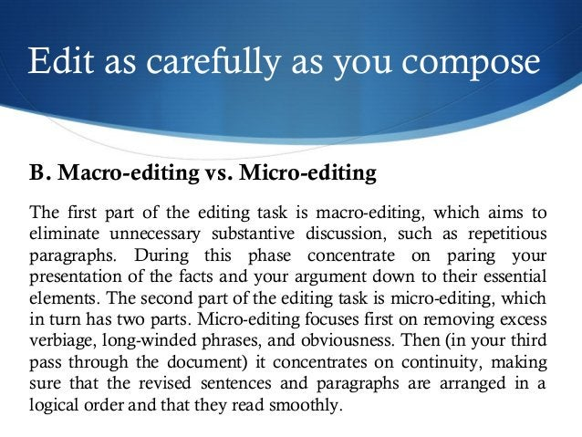 Edit as carefully as you compose  B. Macro-editing vs. Micro-editing  The first part of the editing task is macro-editing,...
