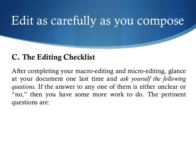 Edit as carefully as you compose  C. The Editing Checklist  After completing your macro-editing and micro-editing, glance ...