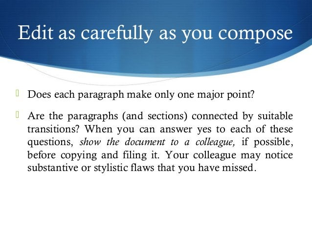 Edit as carefully as you compose   Does each paragraph make only one major point?   Are the paragraphs (and sections) co...