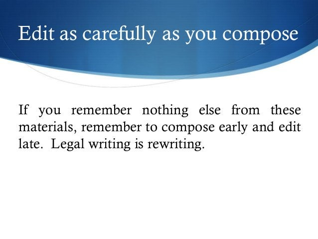 Edit as carefully as you compose  If you remember nothing else from these  materials, remember to compose early and edit  ...