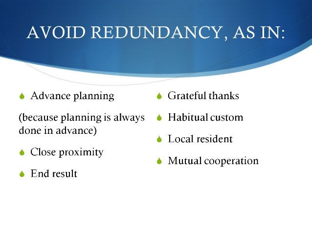 AVOID REDUNDANCY, AS IN: