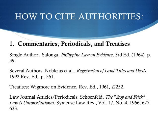 HOW TO CITE AUTHORITIES:  1. Commentaries, Periodicals, and Treatises  Single Author: Salonga, Philippine Law on Evidence,...