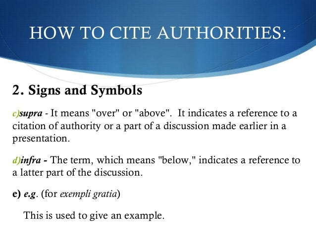 """HOW TO CITE AUTHORITIES:  2. Signs and Symbols  c)supra - It means """"over"""" or """"above"""". It indicates a reference to a  citat..."""
