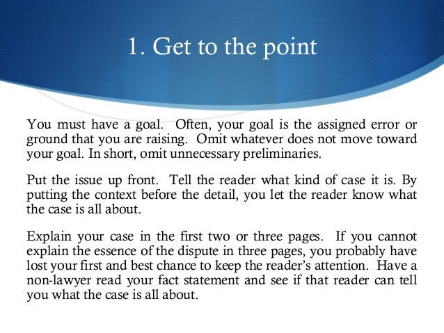 1. Get to the point  You must have a goal. Often, your goal is the assigned error or  ground that you are raising. Omit wh...