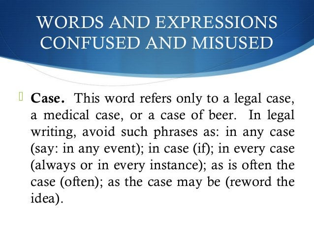 WORDS AND EXPRESSIONS  CONFUSED AND MISUSED   Case. This word refers only to a legal case,  a medical case, or a case of ...