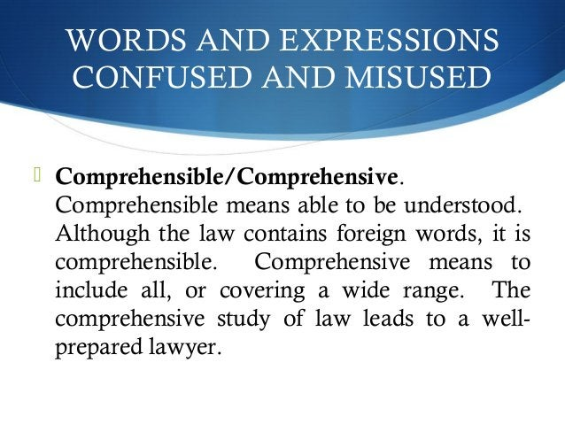 WORDS AND EXPRESSIONS  CONFUSED AND MISUSED   Comprehensible/Comprehensive.  Comprehensible means able to be understood. ...