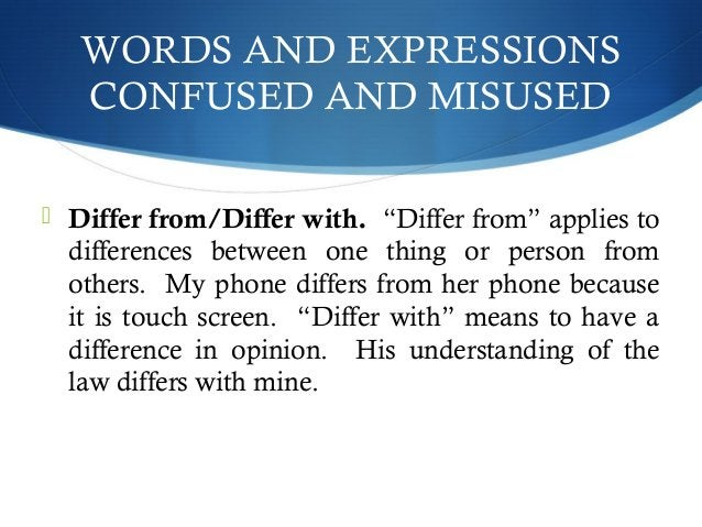 """WORDS AND EXPRESSIONS  CONFUSED AND MISUSED   Differ from/Differ with. """"Differ from"""" applies to  differences between one ..."""