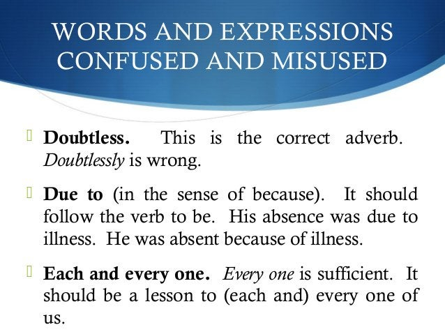 WORDS AND EXPRESSIONS  CONFUSED AND MISUSED   Doubtless. This is the correct adverb.  Doubtlessly is wrong.   Due to (in...