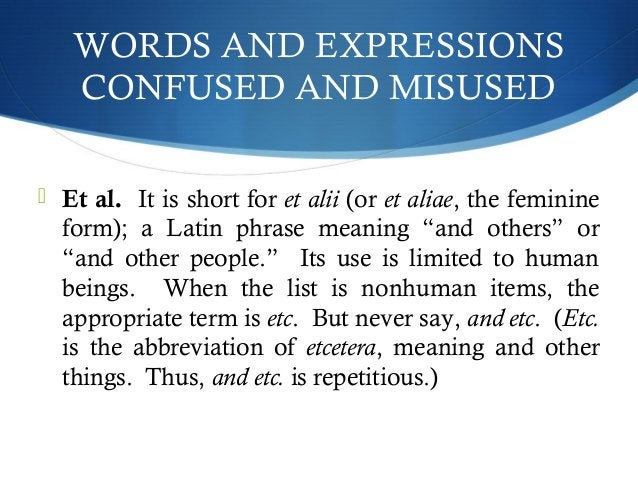 WORDS AND EXPRESSIONS  CONFUSED AND MISUSED   Et al. It is short for et alii (or et aliae, the feminine  form); a Latin p...