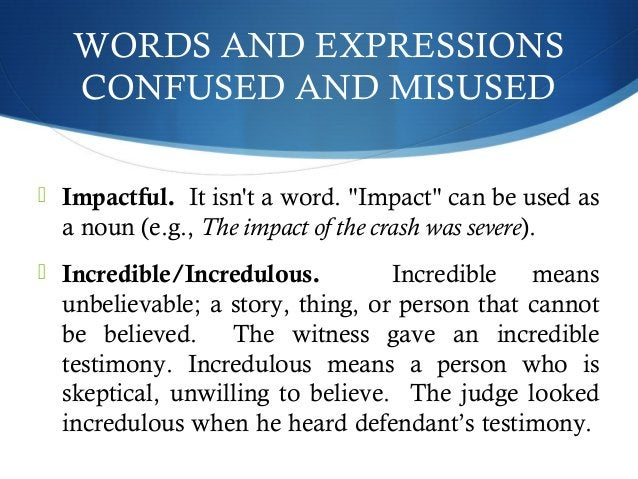 """WORDS AND EXPRESSIONS  CONFUSED AND MISUSED   Impactful. It isn't a word. """"Impact"""" can be used as  a noun (e.g., The impa..."""