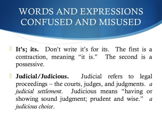 """WORDS AND EXPRESSIONS  CONFUSED AND MISUSED   It's; its. Don't write it's for its. The first is a  contraction, meaning """"..."""