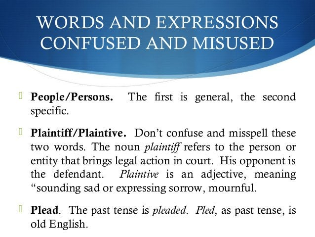 WORDS AND EXPRESSIONS  CONFUSED AND MISUSED   People/Persons. The first is general, the second  specific.   Plaintiff/Pl...