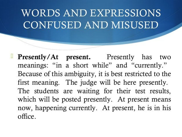 """WORDS AND EXPRESSIONS  CONFUSED AND MISUSED   Presently/At present. Presently has two  meanings: """"in a short while"""" and """"..."""