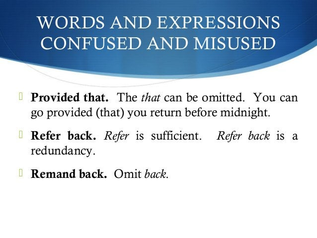 WORDS AND EXPRESSIONS  CONFUSED AND MISUSED   Provided that. The that can be omitted. You can  go provided (that) you ret...