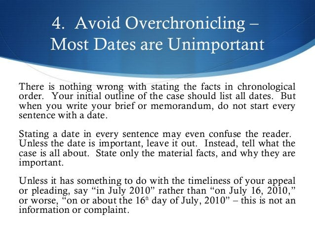 4. Avoid Overchronicling –  Most Dates are Unimportant  There is nothing wrong with stating the facts in chronological  or...