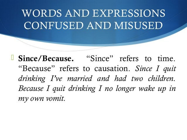 """WORDS AND EXPRESSIONS  CONFUSED AND MISUSED   Since/Because. """"Since"""" refers to time.  """"Because"""" refers to causation. Sinc..."""