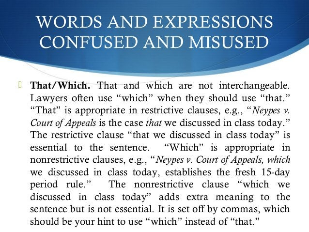 """WORDS AND EXPRESSIONS  CONFUSED AND MISUSED   That/Which. That and which are not interchangeable.  Lawyers often use """"whi..."""