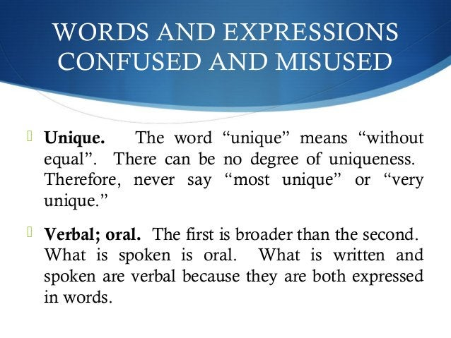 """WORDS AND EXPRESSIONS  CONFUSED AND MISUSED   Unique. The word """"unique"""" means """"without  equal"""". There can be no degree of..."""