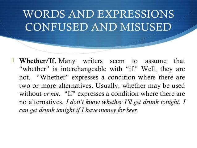 """WORDS AND EXPRESSIONS  CONFUSED AND MISUSED   Whether/If. Many writers seem to assume that  """"whether"""" is interchangeable ..."""