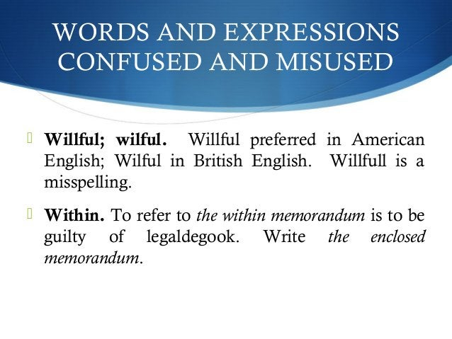 WORDS AND EXPRESSIONS  CONFUSED AND MISUSED   Willful; wilful. Willful preferred in American  English; Wilful in British ...