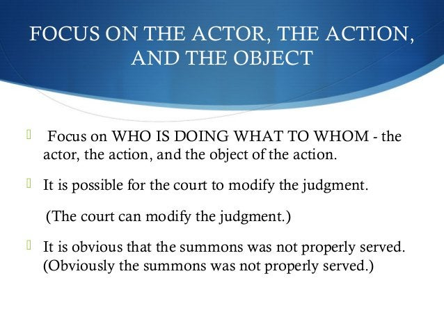 FOCUS ON THE ACTOR, THE ACTION,  AND THE OBJECT   Focus on WHO IS DOING WHAT TO WHOM - the  actor, the action, and the ob...