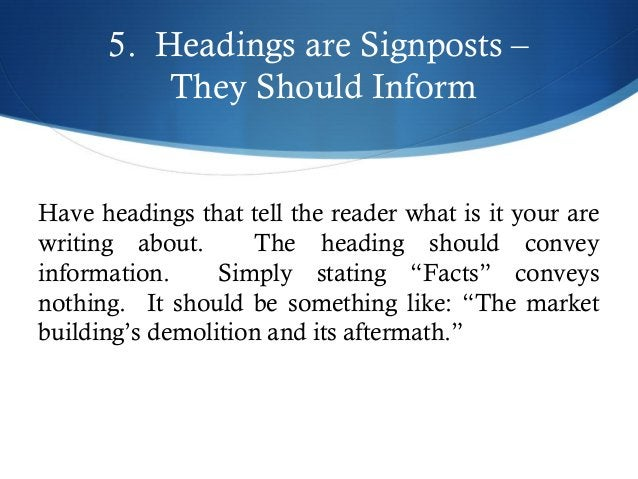 5. Headings are Signposts –  They Should Inform  Have headings that tell the reader what is it your are  writing about. Th...