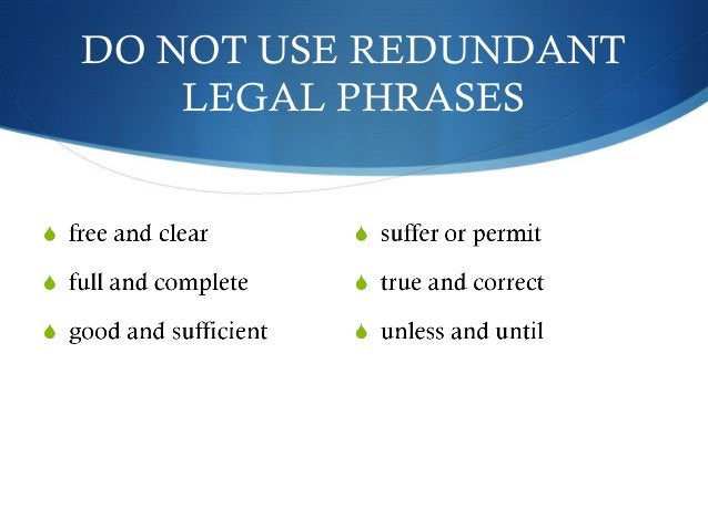 DO NOT USE REDUNDANT  LEGAL PHRASES