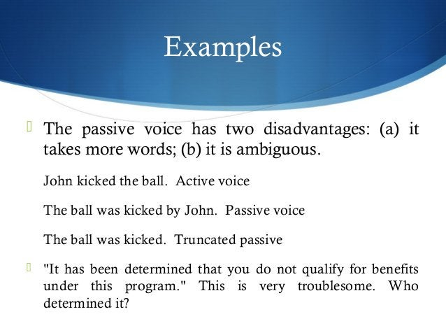 Examples   The passive voice has two disadvantages: (a) it  takes more words; (b) it is ambiguous.  John kicked the ball....