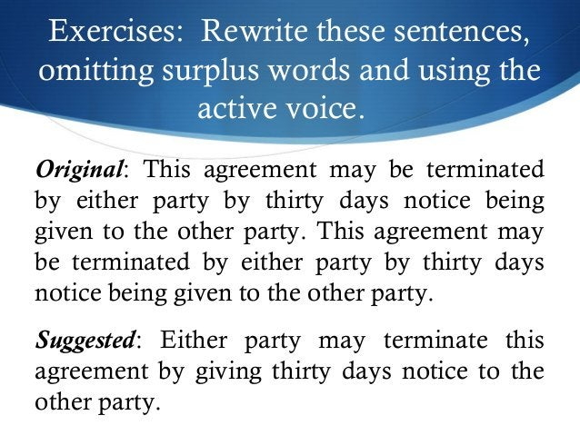 Exercises: Rewrite these sentences,  omitting surplus words and using the  active voice.  Original: This agreement may be ...