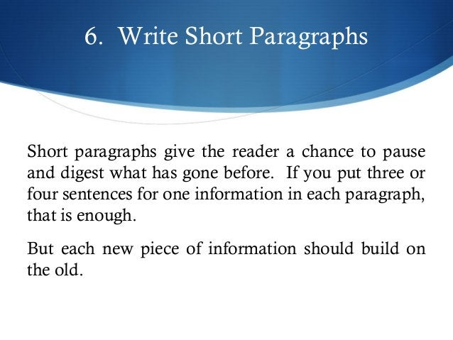 6. Write Short Paragraphs  Short paragraphs give the reader a chance to pause  and digest what has gone before. If you put...