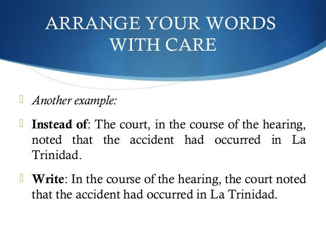 ARRANGE YOUR WORDS  WITH CARE   Another example:   Instead of: The court, in the course of the hearing,  noted that the ...