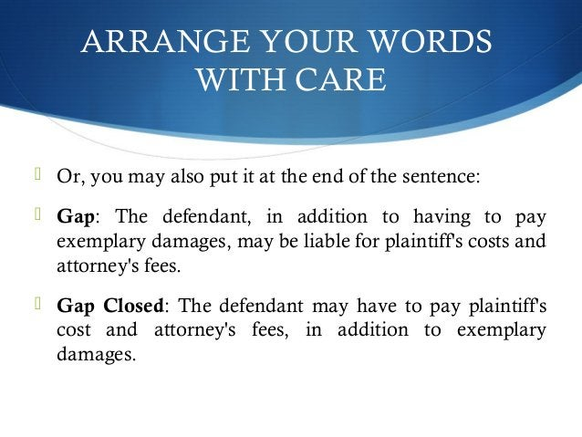 ARRANGE YOUR WORDS  WITH CARE   Or, you may also put it at the end of the sentence:   Gap: The defendant, in addition to...