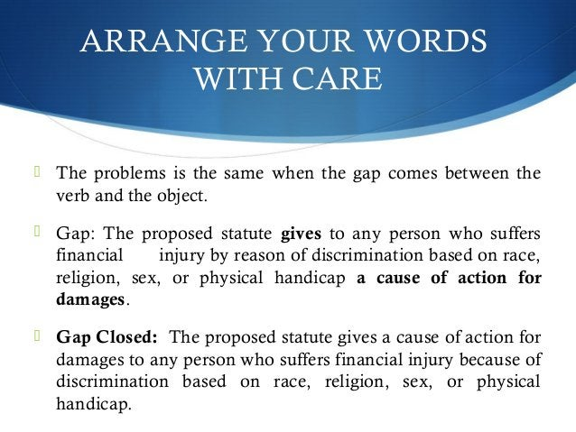 ARRANGE YOUR WORDS  WITH CARE   The problems is the same when the gap comes between the  verb and the object.   Gap: The...