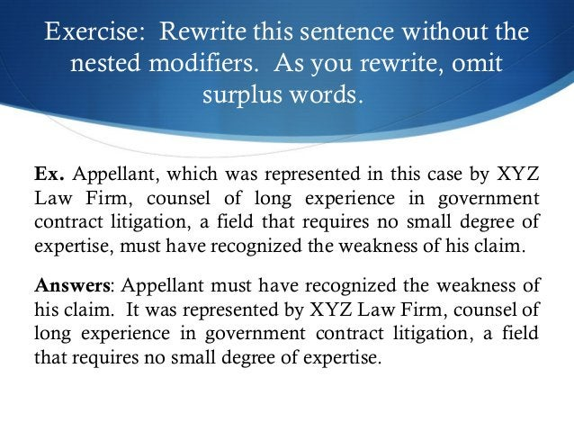 Exercise: Rewrite this sentence without the  nested modifiers. As you rewrite, omit  surplus words.  Ex. Appellant, which ...