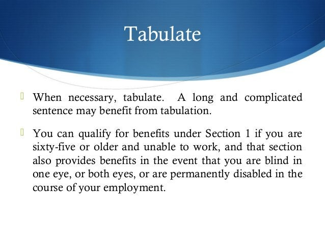 Tabulate   When necessary, tabulate. A long and complicated  sentence may benefit from tabulation.   You can qualify for...